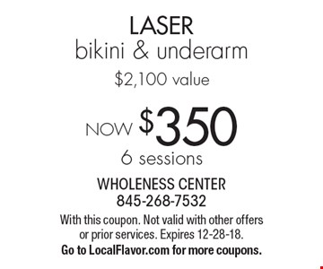 NOW $3506 sessions LASER bikini & underarm$2,100 value. With this coupon. Not valid with other offers or prior services. Expires 12-28-18.Go to LocalFlavor.com for more coupons.