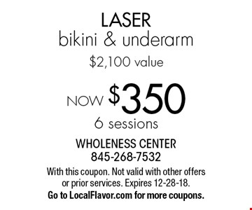 NOW $350 - 6 sessions LASER bikini & underarm, $2,100 value. With this coupon. Not valid with other offers or prior services. Expires 12-28-18. Go to LocalFlavor.com for more coupons.