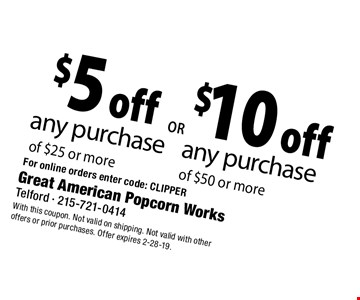 $10 off any purchase of $50 or more OR $5 off any purchase of $25 or more. For online orders enter code: CLIPPER. With this coupon. Not valid on shipping. Not valid with other offers or prior purchases. Offer expires 2-28-19.