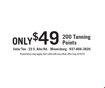 only $49 200 Tanning Points. Restrictions may apply. Not valid with any other offer. Exp. 8/16/19.