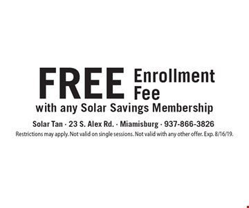 FREE Enrollment Fee with any Solar Savings Membership. Restrictions may apply. Not valid on single sessions. Not valid with any other offer. Exp. 8/16/19.
