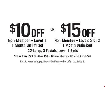 $10 off Non-Member - Level 1 1 Month Unlimited OR $15 off Non-Member - Levels 2 Or 3 1 Month Unlimited. 32-Lamp, 3 Facials, Level 1 Beds. Restrictions may apply. Not valid with any other offer. Exp. 8/16/19.