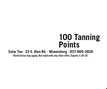 only $25 100 Tanning Points. Restrictions may apply. Not valid with any other offer. Expires 1-24-20.