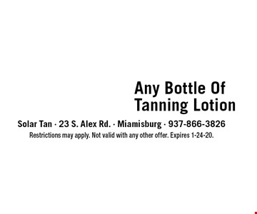 35% off Any Bottle Of Tanning Lotion. Restrictions may apply. Not valid with any other offer. Expires 1-24-20.