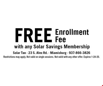 FREE Enrollment Fee with any Solar Savings Membership. Restrictions may apply. Not valid on single sessions. Not valid with any other offer. Expires 1-24-20.