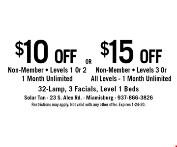 $15 off$10 offNon-Member - Levels 3 Or All Levels - 1 Month UnlimitedNon-Member - Levels 1 Or 2 1 Month Unlimited . 32-Lamp, 3 Facials, Level 1 Beds. Restrictions may apply. Not valid with any other offer. Expires 1-24-20.