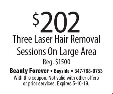 $202 Three Laser Hair Removal Sessions On Large Area. Reg. $1500. With this coupon. Not valid with other offers or prior services. Expires 5-10-19.