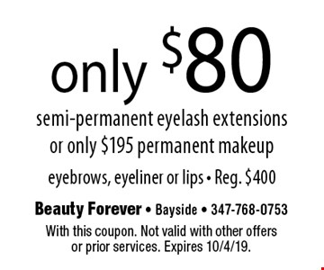 only $80 semi-permanent eyelash extensions or only $195 permanent makeup eyebrows, eyeliner or lips - Reg. $400. With this coupon. Not valid with other offers or prior services. Expires 10/4/19.