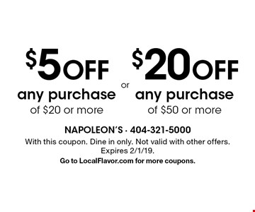 $5 off any purchase of $20 or more. $20 off any purchase of $50 or more. With this coupon. Dine in only. Not valid with other offers. Expires 2/1/19. Go to LocalFlavor.com for more coupons.