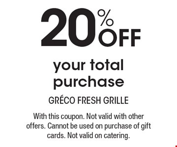 20% Off your total purchase. With this coupon. Not valid with other offers. Cannot be used on purchase of gift cards. Not valid on catering.