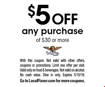 $5 off any purchase of $30 or more. With this coupon. Not valid with other offers, coupons or promotions. Limit one offer per visit. Valid only on food & beverages. Not valid on alcohol. No cash value. Dine in only. Expires 5/10/19. Go to LocalFlavor.com for more coupons.