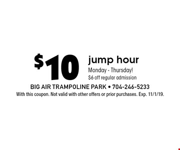 $10 jump hour Monday - Thursday! $6 off regular admission. With this coupon. Not valid with other offers or prior purchases. Exp. 11/1/19.
