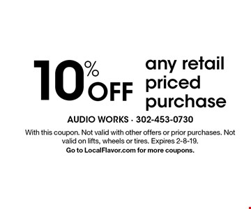 10% Off any retail priced purchase. With this coupon. Not valid with other offers or prior purchases. Not valid on lifts, wheels or tires. Expires 2-8-19. Go to LocalFlavor.com for more coupons.