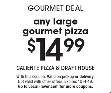 Gourmet Deal! $14.99 any large gourmet pizza. With this coupon. Valid on pickup or delivery. Not valid with other offers. Expires 10-4-19. Go to LocalFlavor.com for more coupons.
