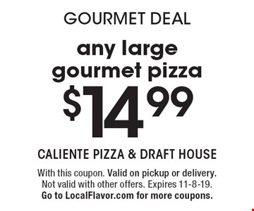Gourmet Deal. $14.99 for any large gourmet pizza. With this coupon. Valid on pickup or delivery. Not valid with other offers. Expires 11-8-19. Go to LocalFlavor.com for more coupons.