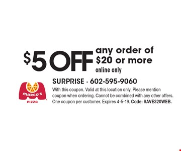 $5 off any order of $20 or more. Online only. With this coupon. Valid at this location only. Please mention coupon when ordering. Cannot be combined with any other offers. One coupon per customer. Expires 4-5-19. Code: SAVE320WEB.