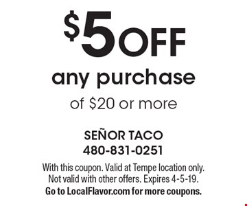 $5 OFF any purchase of $20 or more. With this coupon. Not valid with other offers. Expires 4-5-19. Go to LocalFlavor.com for more coupons.