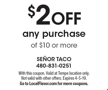 $2 OFF any purchase of $10 or more. With this coupon. Not valid with other offers. Expires 4-5-19. Go to LocalFlavor.com for more coupons.