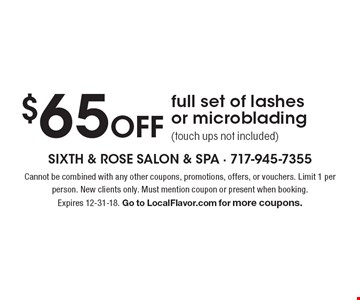 $65 off full set of lashes or microblading (touch ups not included). Cannot be combined with any other coupons, promotions, offers, or vouchers. Limit 1 per person. New clients only. Must mention coupon or present when booking. Expires 12-31-18. Go to LocalFlavor.com for more coupons.
