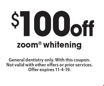 $100 off zoom whitening. General dentistry only. With this coupon. Not valid with other offers or prior services. Offer expires 11-4-19.