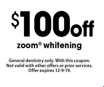 $100 off zoom whitening. General dentistry only. With this coupon. Not valid with other offers or prior services. Offer expires 12-9-19.