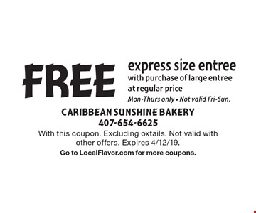 FREE express size entree with purchase of large entree at regular price. Mon-Thurs only. Not valid Fri-Sun. With this coupon. Excluding oxtails. Not valid with other offers. Expires 4/12/19. Go to LocalFlavor.com for more coupons.