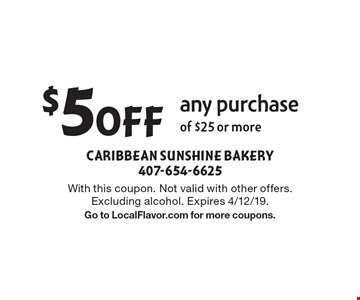 $5 Off any purchase of $25 or more. With this coupon. Not valid with other offers. Excluding alcohol. Expires 4/12/19. Go to LocalFlavor.com for more coupons.