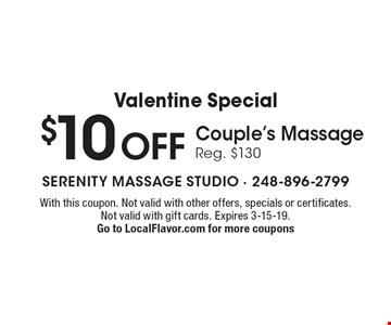 Valentine Special $10 OFF Couple's Massage. Reg. $130. With this coupon. Not valid with other offers, specials or certificates. Not valid with gift cards. Expires 3-15-19. Go to LocalFlavor.com for more coupons