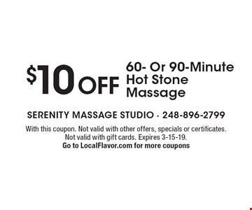 $10 OFF 60- Or 90-Minute Hot Stone Massage. With this coupon. Not valid with other offers, specials or certificates. Not valid with gift cards. Expires 3-15-19. Go to LocalFlavor.com for more coupons