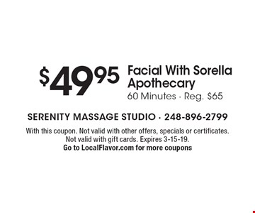 $49.95 Facial With Sorella Apothecary, 60 Minutes - Reg. $65. With this coupon. Not valid with other offers, specials or certificates. Not valid with gift cards. Expires 3-15-19. Go to LocalFlavor.com for more coupons
