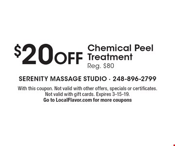 $20 OFF Chemical Peel Treatment, Reg. $80. With this coupon. Not valid with other offers, specials or certificates. Not valid with gift cards. Expires 3-15-19. Go to LocalFlavor.com for more coupons