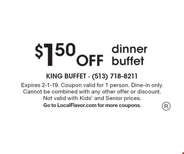 $1.50 off dinner buffet. Expires 2-1-19. Coupon valid for 1 person. Dine-in only. Cannot be combined with any other offer or discount. Not valid with Kids' and Senior prices. Go to LocalFlavor.com for more coupons. R