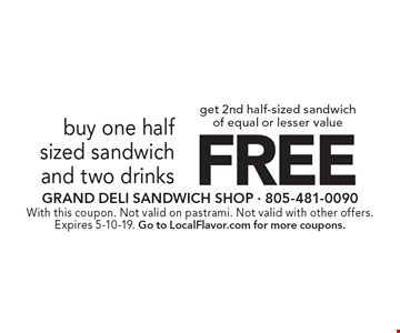 FREE get 2nd half-sized sandwich of equal or lesser value buy one halfsized sandwich and two drinks. With this coupon. Not valid on pastrami. Not valid with other offers. Expires 5-10-19. Go to LocalFlavor.com for more coupons.
