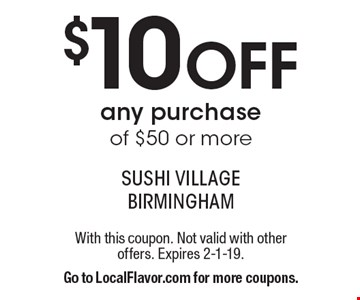 $10 Off any purchase of $50 or more. With this coupon. Not valid with other offers. Expires 2-1-19. Go to LocalFlavor.com for more coupons.