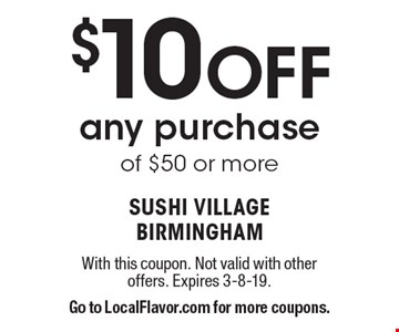 $10 Off any purchase of $50 or more. With this coupon. Not valid with other offers. Expires 3-8-19. Go to LocalFlavor.com for more coupons.
