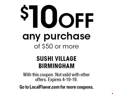 $10 Off any purchase of $50 or more. With this coupon. Not valid with other offers. Expires 4-19-19. Go to LocalFlavor.com for more coupons.