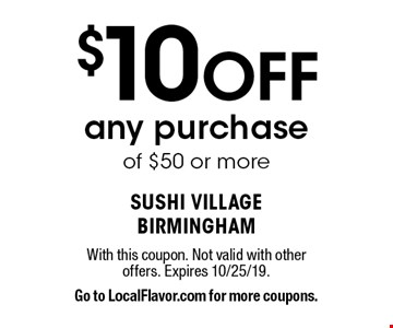 $10 Off any purchase of $50 or more. With this coupon. Not valid with other offers. Expires 10/25/19. Go to LocalFlavor.com for more coupons.