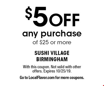 $5 Off any purchase of $25 or more. With this coupon. Not valid with other offers. Expires 10/25/19. Go to LocalFlavor.com for more coupons.