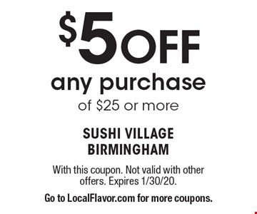 $5 Off any purchase of $25 or more. With this coupon. Not valid with other offers. Expires 1/30/20. Go to LocalFlavor.com for more coupons.