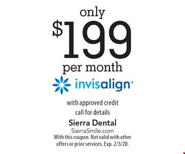 only $199 per month invisalign with approved credit call for details. With this coupon. Not valid with other offers or prior services. Exp. 2/3/20.