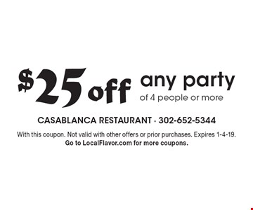 $25 off any party of 4 people or more. With this coupon. Not valid with other offers or prior purchases. Expires 1-4-19. Go to LocalFlavor.com for more coupons.