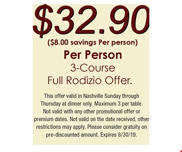 $32.90 per person 3-course full Rodizio offer. This offer valid in Nashville Sunday through Thursday at dinner only. Maximum 3 per table. Not valid with any other promotional offer or premium dates. Not valid on the date received, other restrictions may apply. Please consider gratuity on pre-discounted amount. Expires 8/30/19.