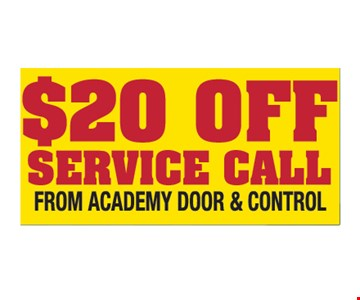 $20 off service call from Academy Door and Control. Please present ad. Not valid with any other offer or prior call. Some restrictions apply. Call for details. Expires1/30/19.