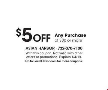 $5 Off Any Purchase of $30 or more. With this coupon. Not valid with other offers or promotions. Expires 1/4/19. Go to LocalFlavor.com for more coupons.