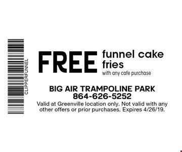 FREE funnel cake fries with any cafe purchase. Valid at Greenville location only. Not valid with any other offers or prior purchases. Expires 4/26/19.