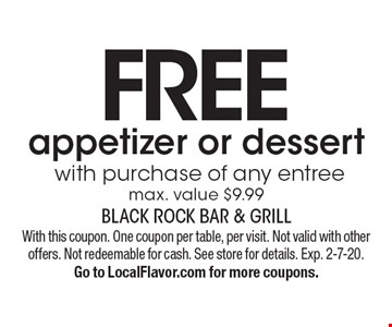 FREE appetizer or dessert with purchase of any entreemax. value $9.99. With this coupon. One coupon per table, per visit. Not valid with other offers. Not redeemable for cash. See store for details. Exp. 2-7-20.Go to LocalFlavor.com for more coupons.