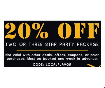 20% off two or three star party package. Not valid with other deals, offers, coupons or prior purchases. Subject to availability. CODE: LOCALFLAVOR