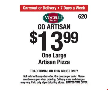 Go Artisan $13.99. One large Artisan pizza. Traditional or thin crust only. Not valid with any other offer. One coupon per order. Please mention coupon when ordering. Delivery areas and charges may vary. Valid only at participating stores. Limited time offer.