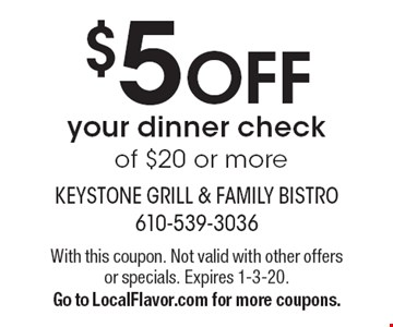 $5 OFF your dinner check of $20 or more. With this coupon. Not valid with other offers or specials. Expires 1-3-20. Go to LocalFlavor.com for more coupons.