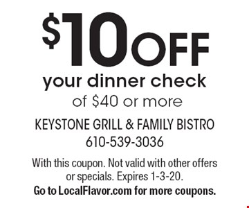 $10 OFF your dinner check of $40 or more. With this coupon. Not valid with other offers or specials. Expires 1-3-20. Go to LocalFlavor.com for more coupons.